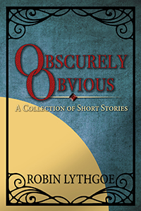Obscurely Obvious: A Collection of Fantasy Short Stories